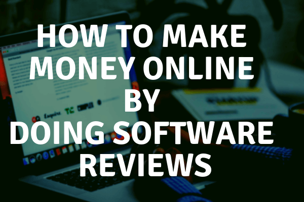How To Make Money Online by Doing Software Reviews